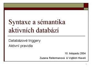 Syntaxe a smantika aktivnch databz Databzov triggery Aktivn