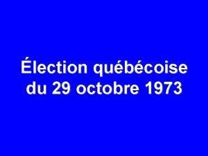 lection qubcoise du 29 octobre 1973 29 OCTOBRE