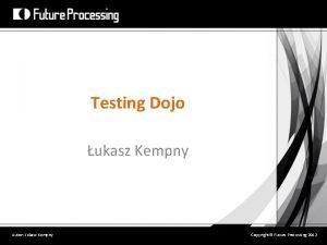 Testing Dojo ukasz Kempny Autor ukasz Kempny Copyright
