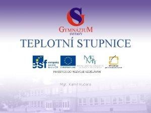 TEPLOTN STUPNICE Mgr Kamil Kuera Gymnzium a Jazykov