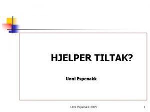 HJELPER TILTAK Unni Espenakk 2005 1 Systematiske oversikt