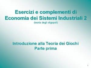 Esercizi e complementi di Economia dei Sistemi Industriali