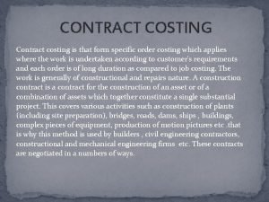 CONTRACT COSTING Contract costing is that form specific