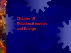 Chapter 10 Rotational motion and Energy Rotational Motion