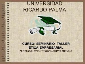UNIVERSIDAD RICARDO PALMA CURSO SEMINARIO TALLER ETICA EMPRESARIAL
