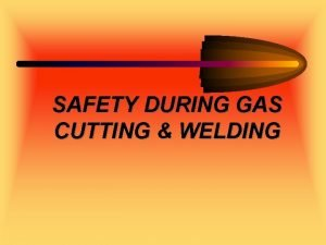 SAFETY DURING GAS CUTTING WELDING SAFETY IN GAS