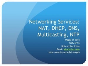Networking Services NAT DHCP DNS Multicasting NTP Magda