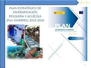 PLAN ESTRATGICO DE DIVERSIFICACIN PESQUERA Y ACUCOLA Plan