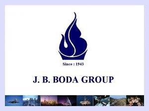 Since 1943 J B BODA GROUP JB Boda