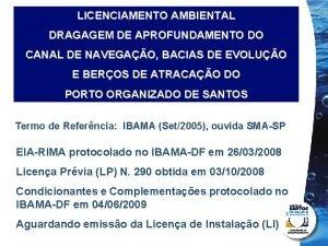 LICENCIAMENTO AMBIENTAL DRAGAGEM DE APROFUNDAMENTO DO CANAL DE