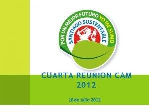 CUARTA REUNIN CAM 2012 18 de julio 2012