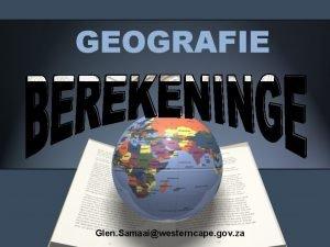 GEOGRAFIE Glen Samaaiwesterncape gov za Gereed vir Gr
