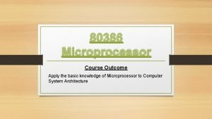 80386 Microprocessor Course Outcome Apply the basic knowledge