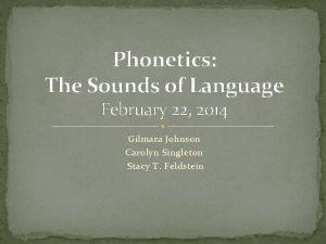 Phonetics The Sounds of Language February 22 2014