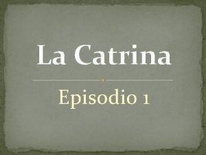 La Catrina Episodio 1 1 El cuarto de