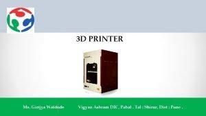 3 D PRINTER Ms Girijya Waldode Vigyan Ashram