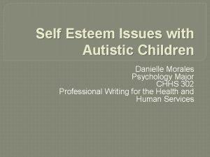 Self Esteem Issues with Autistic Children Danielle Morales