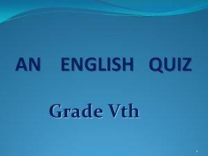 AN ENGLISH QUIZ Grade Vth 1 EVERYDAY ENGLISH