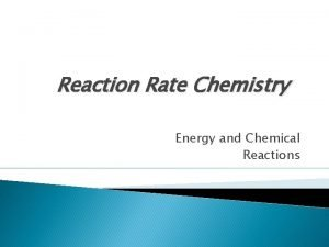 Reaction Rate Chemistry Energy and Chemical Reactions Reaction
