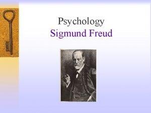 Psychology Sigmund Freud Sigmund Freud 1856 1939 Austrian