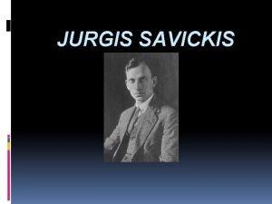 JURGIS SAVICKIS Lietuvi diplomatas Lietuvi prozos novatorius Modernistins