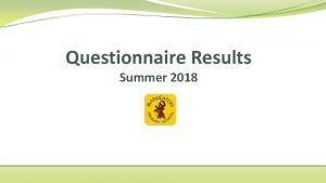 Questionnaire Results Summer 2018 ParentCarer Questionnaire Results Summer