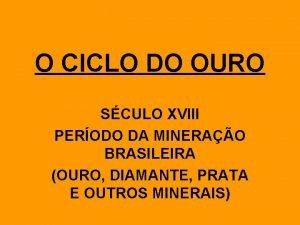 O CICLO DO OURO SCULO XVIII PERODO DA