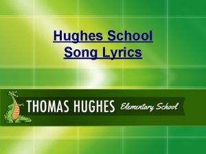 Hughes School Song Lyrics CHORUS Hey Hughes School