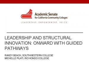 LEADERSHIP AND STRUCTURAL INNOVATION ONWARD WITH GUIDED PATHWAYS
