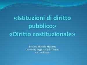 Istituzioni di diritto pubblico Diritto costituzionale Prof ssa