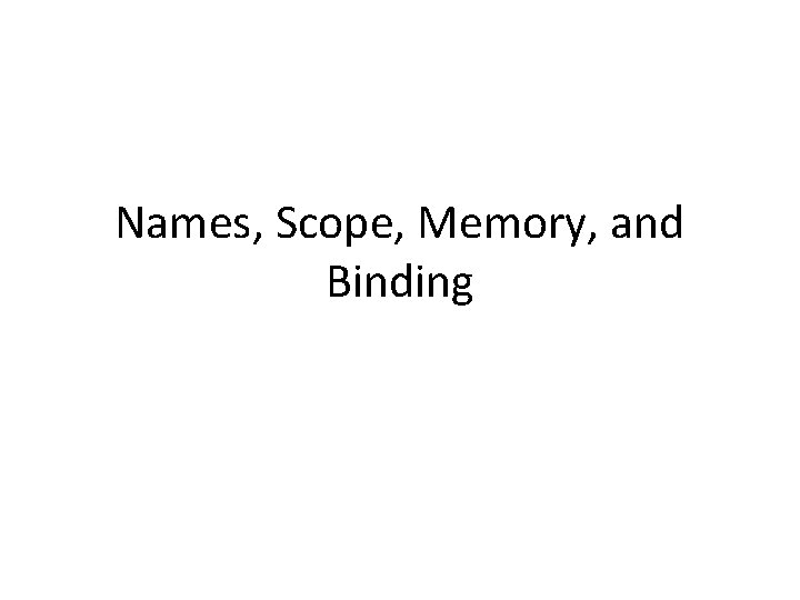 Names Scope Memory and Binding Name Scope and