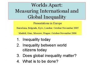 Worlds Apart Measuring International and Global Inequality Presentations