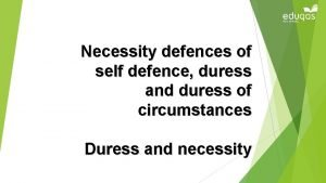 Necessity defences of self defence duress and duress