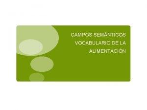 CAMPOS SEMNTICOS VOCABULARIO DE LA ALIMENTACIN LOS CAMPOS
