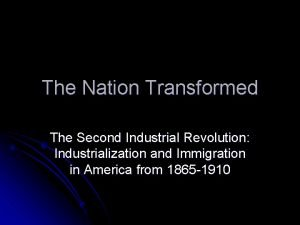 The Nation Transformed The Second Industrial Revolution Industrialization