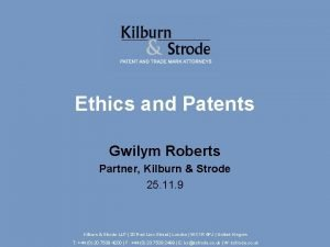 Ethics and Patents Gwilym Roberts Partner Kilburn Strode