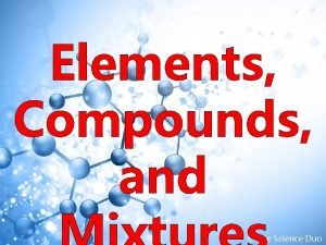 Elements Compounds and The Science Duo Elements Pure