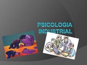 PSICOLOGA INDUSTRIAL Introduccin La psicologa es el estudio