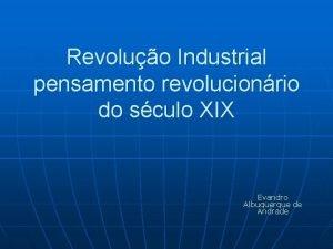 Revoluo Industrial pensamento revolucionrio do sculo XIX Evandro