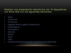 Realizar una presentacin electrnica con 10 diapositivas con
