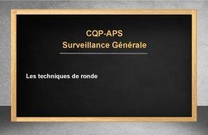 CQPAPS Surveillance Gnrale Les techniques de ronde Surveillance