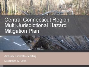Central Connecticut Region MultiJurisdictional Hazard Mitigation Plan Advisory