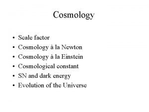 Cosmology Scale factor Cosmology la Newton Cosmology la