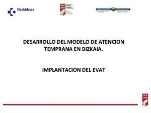 DESARROLLO DEL MODELO DE ATENCION TEMPRANA EN BIZKAIA
