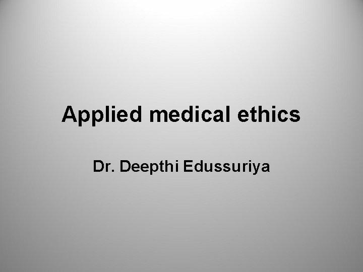 Applied medical ethics Dr Deepthi Edussuriya A man
