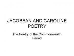 JACOBEAN AND CAROLINE POETRY The Poetry of the