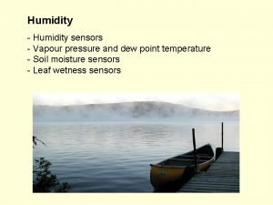 Humidity Humidity sensors Vapour pressure and dew point