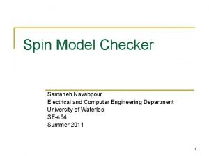 Spin Model Checker Samaneh Navabpour Electrical and Computer