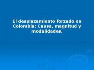 El desplazamiento forzado en Colombia Causa magnitud y