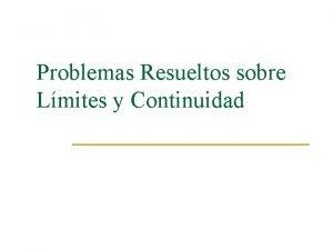 Problemas Resueltos sobre Lmites y Continuidad Repaso de